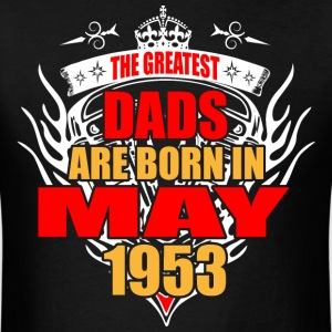 The Greatest Dads are born in May 1953 - Men's T-Shirt