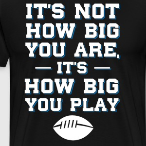 Not How Big You are How Big You Play Hockey Shirt T-Shirts - Men's Premium T-Shirt