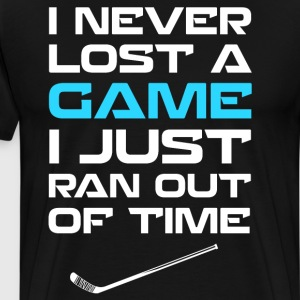 Never Lost a Game Ran Out of Time Hockey T-Shirt T-Shirts - Men's Premium T-Shirt