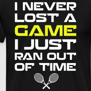 Never Lost a Game Just Ran Out of Time Tennis  T-Shirts - Men's Premium T-Shirt