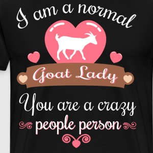 Normal Goat Lady You are Crazy People Person  T-Shirts - Men's Premium T-Shirt