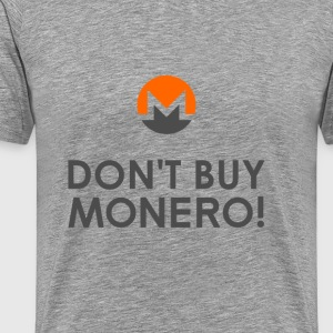 DON'T BUY MONERO! T-Shirts - Men's Premium T-Shirt