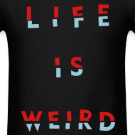Design ~ LIFE IS WEIRD