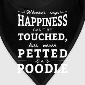 Happiness cant touched  never petted a poodle Caps - Bandana
