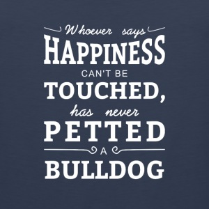 Happiness can't touched never petted a Bulldog Sportswear - Men's Premium Tank