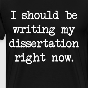 I Should be Writing my Dissertation Right now PhD  T-Shirts - Men's Premium T-Shirt
