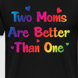 Two Moms are Better than One Lesbian Couple Shirt T-Shirts - Men's Premium T-Shirt