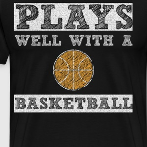 Plays Well with a Basketball Player T-Shirt T-Shirts - Men's Premium T-Shirt