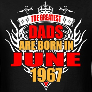 The Greatest Dads are born in June 1967 - Men's T-Shirt