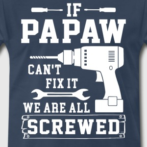 If Papaw can't fix it we are all screwed  - Men's Premium T-Shirt