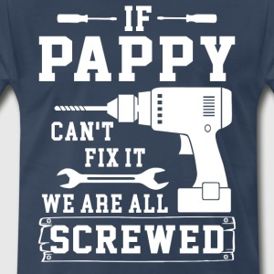 If Pappy can't fix it we are all screwed - Men's Premium T-Shirt