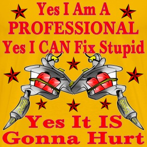 Yes I Am A Professional Yes I Can Fix Stupid Yes I - Men's Premium T-Shirt