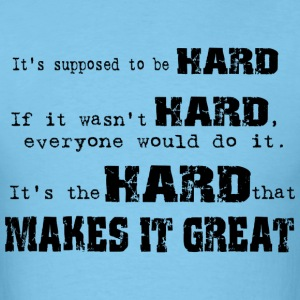 HARD MAKES IT GREAT
