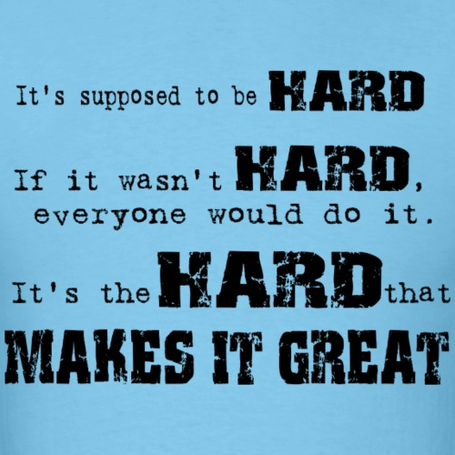 HARD MAKES IT GREAT