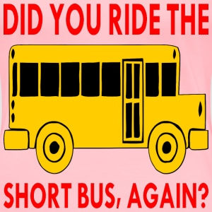 Did You Ride The Short Bus Again  - Women's Premium T-Shirt