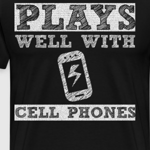 Plays Well with Cell Phones Technology Geek Shirt T-Shirts - Men's Premium T-Shirt