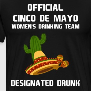 Cinco de Mayo Women's Drinking Team Designated  T-Shirts - Men's Premium T-Shirt