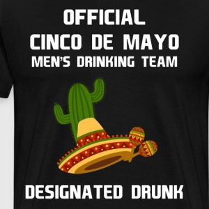 Cinco de Mayo Men's Drinking Team Designated Drunk T-Shirts - Men's Premium T-Shirt