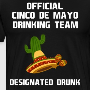 Cinco de Mayo Drinking Team Designated Drunk  T-Shirts - Men's Premium T-Shirt