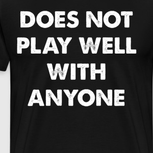 Does Not Play Well with Anyone Rebel T-Shirt T-Shirts - Men's Premium T-Shirt