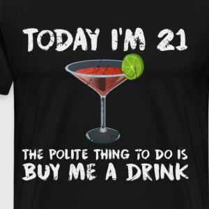 Today I'm 21 Buy Me a Drink Polite Happy Birthday  T-Shirts - Men's Premium T-Shirt