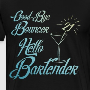 Good Bye Bouncer Hello Bartender 21st Birthday T-Shirts - Men's Premium T-Shirt