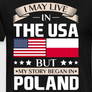May Live in USA Story Began in Poland Flag T-Shirt T-Shirts - Men's Premium T-Shirt