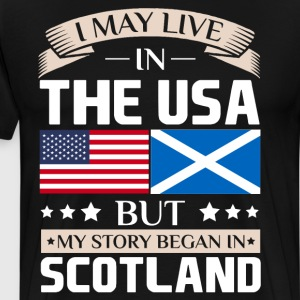 May Live in USA Story Began in Scotland Flag T-Shirts - Men's Premium T-Shirt