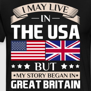 May Live in USA Story Began in Britain Flag Shirt T-Shirts - Men's Premium T-Shirt