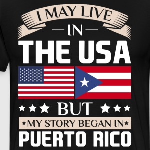 May Live in USA Story Began in Puerto Rico Flag  T-Shirts - Men's Premium T-Shirt