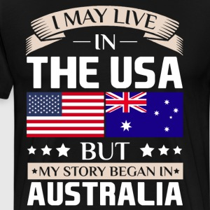 May Live in USA Story Began in Australia Flag T-Shirts - Men's Premium T-Shirt