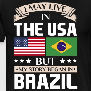 May Live in USA Story Began in Brazil Flag T-Shirt T-Shirts - Men's Premium T-Shirt