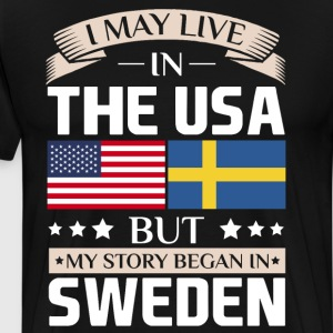 May Live in USA Story Began in Sweden Flag T-Shirt T-Shirts - Men's Premium T-Shirt