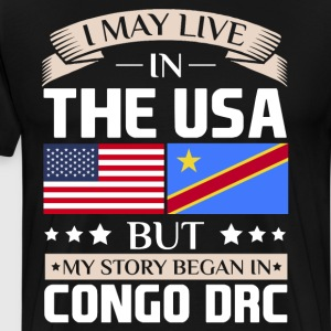 May Live in USA Story Began in Congo DRC Flag  T-Shirts - Men's Premium T-Shirt