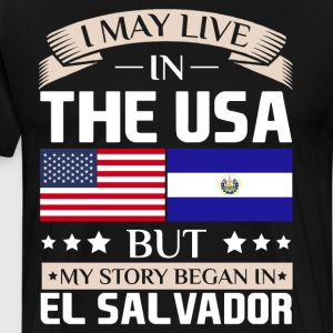 May Live in USA Story Began in El Salvador Flag  T-Shirts - Men's Premium T-Shirt
