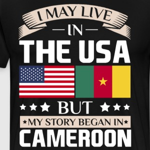 May Live in USA Story Began in Cameroon Flag T-Shirts - Men's Premium T-Shirt