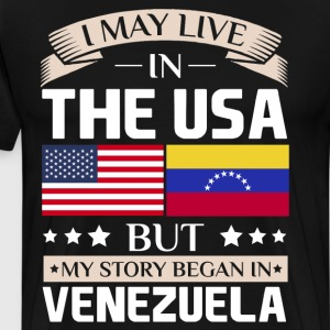 May Live in USA Story Began in Venezuela Flag  T-Shirts - Men's Premium T-Shirt
