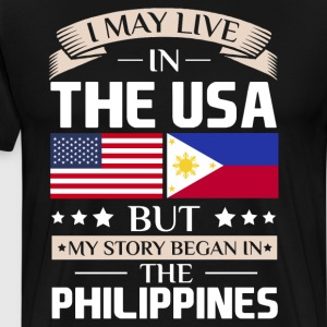 May Live in USA Story Began in the Philippines  T-Shirts - Men's Premium T-Shirt