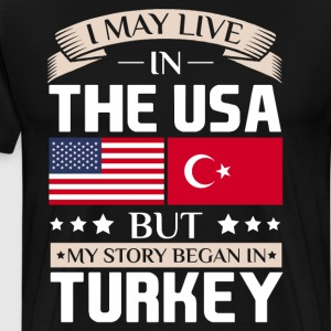 May Live in USA Story Began in Turkey Flag T-Shirt T-Shirts - Men's Premium T-Shirt