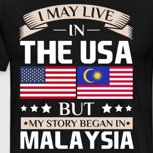 May Live in USA Story Began in Malaysia Flag  T-Shirts - Men's Premium T-Shirt