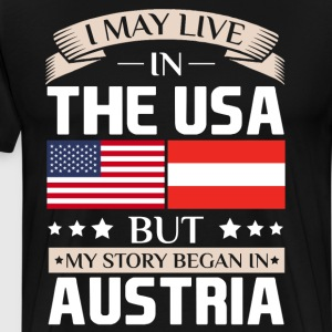 May Live in USA Story Began in Austria Flag Shirt T-Shirts - Men's Premium T-Shirt