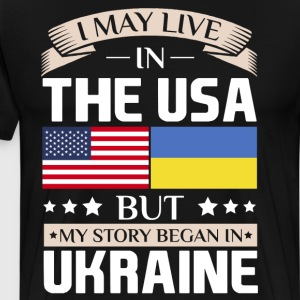 May Live in USA Story Began in Ukraine Flag Shirt T-Shirts - Men's Premium T-Shirt