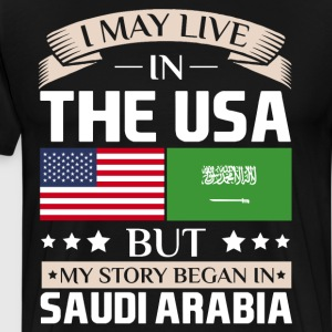 May Live in USA Story Began in Saudi Arabia Flag  T-Shirts - Men's Premium T-Shirt