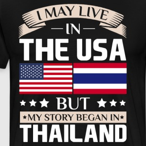 May Live in USA Story Began in Thailand Flag Shirt T-Shirts - Men's Premium T-Shirt