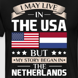 May Live in USA Story Began in Netherlands Flag  T-Shirts - Men's Premium T-Shirt