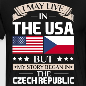 May Live in USA Story Began in Czech Republic Flag T-Shirts - Men's Premium T-Shirt