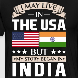 May Live in USA Story Began in India Flag T-Shirt T-Shirts - Men's Premium T-Shirt