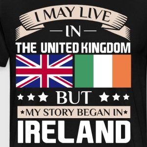 May Live in UK Story Began in Ireland Flag T-Shirt T-Shirts - Men's Premium T-Shirt