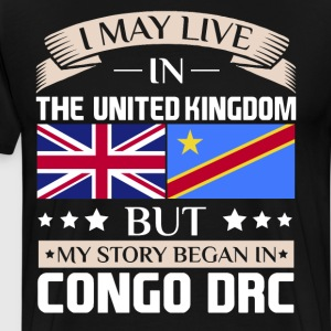 May Live in UK Story Began in Congo DRC Flag Shirt T-Shirts - Men's Premium T-Shirt