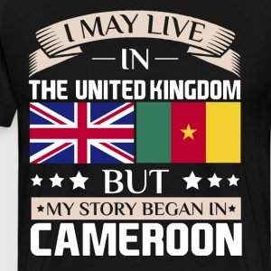 May Live in UK Story Began in Cameroon Flag Shirt T-Shirts - Men's Premium T-Shirt
